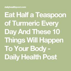 Eat Half a Teaspoon of Turmeric Every Day And These 10 Things Will Happen To Your Body - Daily Health Post