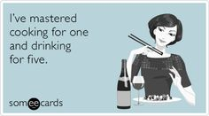 I've mastered cooking for one and drinking for five. | Confession Ecard