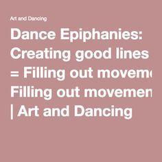 Dance Epiphanies: Creating good lines = Fillingoutmovement | Art and Dancing