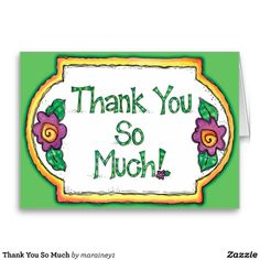 http://www.zazzle.com/thank_you_so_much_cards-137455591648650947