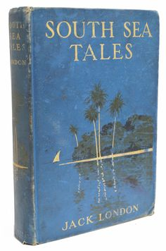 """South Sea Tales. Jack London. New York: MacMillan Company, 1911. First edition / first printing. """"It was about midday when the Petite Jeanne went to pieces, and it must have been two hours afterward when I picked up with one of her hatch-covers. Thick rain was driving at the time, and it was the merest chance that flung me and the hatch-cover together. A short length of line was trailing from the rope handle, and I knew that I was good for a day at least, if the sharks did not return."""""""