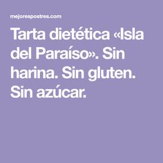 Tarta dietética «Isla del Paraíso». Sin harina. Sin gluten. Sin azúcar. Gluten Free Flour, Healthy Recipes, Islands, Pies, Blouses