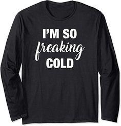 43de9917e90e6 Amazon.com  Unisex I m So Freaking Cold Winter Christmas T-shirt Long Sleeve  Medium Black  Clothing