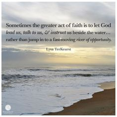 """""""Sometimes the greater act of faith is to let God lead us, talk to us, and instruct us beside the water ... rather than jump in to a fast-moving river of opportunity."""" - Lysa TerKeurst // Need to decide something, but can't shake the hesitation in your heart? CLICK for a helpful checklist when making tough decisions."""
