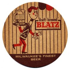 Blatz Beer Blatz Brewing Co. Retro Advertising, Vintage Advertisements, Vintage Ads, Retro Ads, Vintage Stuff, Cool Coasters, Beer Coasters, Milwaukee Beer, Milwaukee Wisconsin
