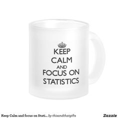 Keep Calm and focus on Statistics 10 Oz Frosted Glass Coffee Mug