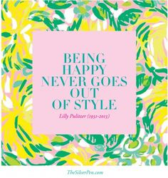 Be #happy!!!  Lilly Pulitzer was right!