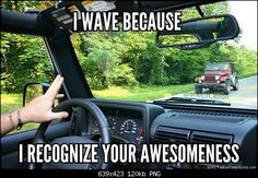 If you drive a Jeep, you better wave back. I did not know this ritual when I first got my Jeep and could not figure out why all these people were waving at me and looking disgusted when I didn't wave back.I now wave. Jeep Wrangler Sport, Jeep Xj, Jeep Truck, Jeep Wrangler Unlimited, Jeep Wranglers, Jeep Wrangler Accessories, Jeep Accessories, Jeep Quotes, Road Quotes