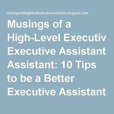 Musings of a High-Level Executive Assistant: 10 Tips to be a Better Executive Assistant - Part 2