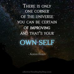 There is only one corner of the universe you can be certain of improving, and…