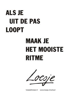 Als je uit de pas loopt. Words Quotes, Me Quotes, Funny Quotes, Sayings, Happy Quotes, Great Quotes, Inspirational Quotes, Dutch Quotes, One Liner