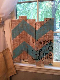 Pallet Art - Choose to Shine- Chevron. $45.00, via Etsy.