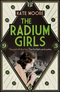 """Ordinary women in 1920s America.  All they wanted was the chance to shine.  Be careful what you wish for.  'The first thing we asked was, """"Does this stuff hurt you?"""" And they said, """"No."""" The company said that it wasn't dangerous, that we didn't need to be afraid.'  1917. As a war raged across the world, young American women flocked to work, painting watches, clocks and military dials with a special luminous substance made from radium. It was a fun job, lucrative and glamorous - the girls…"""