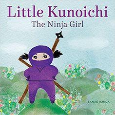 Little Kunoichi: The Ninja Girl: Amazon.co.uk: Sanae Ishida: 9781570619540: Books