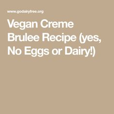 Vegan Creme Brulee Recipe (yes, No Eggs or Dairy!)