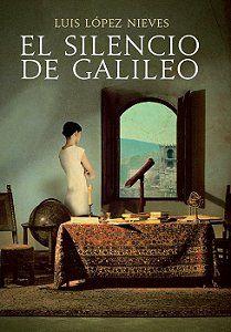 El silencio de Galileo - Luis López Nieves