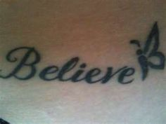 Believe tattoo w/ butterfly... i want this on the back of my neck