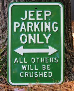 "All Things Jeep - ""Jeep Parking Only - All Others Will Be Crushed"" Metal Street Sign. Cannot find this available for sale anywhere! Help!!!"