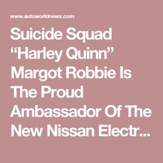 "Suicide Squad ""Harley Quinn"" Margot Robbie Is The Proud Ambassador Of The New Nissan Electric BladeGlider : Auto News : Auto World News"