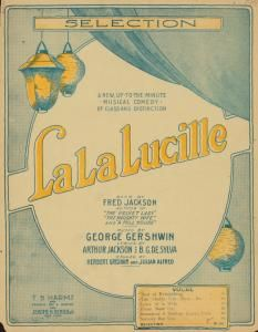 """La La Lucille - George Gershwin's first complete Broadway score, and first in of a series of similarly named musicals including """"No, No Nanette"""", """"Yes, Yes Yvette"""", and (according to a Steve Allen joke """"If, If Iphigenia"""")"""