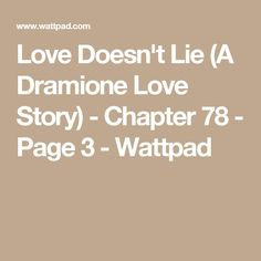 Love Doesn't Lie (A Dramione Love Story) - Chapter 78 - Page 3 - Wattpad