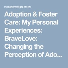 Adoption & Foster Care: My Personal Experiences: BraveLove: Changing the Perception of Adoption
