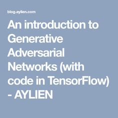 An introduction to Generative Adversarial Networks (with code in TensorFlow) - AYLIEN