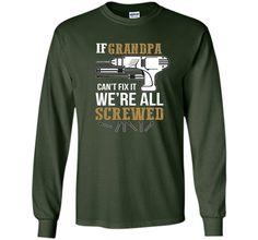Men's If Grandpa Can't Fix it We're All Screwed