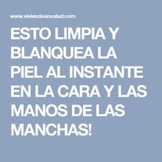 ESTO LIMPIA Y BLANQUEA LA PIEL AL INSTANTE EN LA CARA Y LAS MANOS DE LAS MANCHAS!