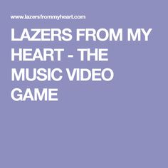 LAZERS FROM MY HEART - THE MUSIC VIDEO GAME