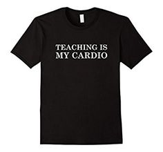 Amazon.com: Teaching Is My Cardio T-Shirt: Clothing