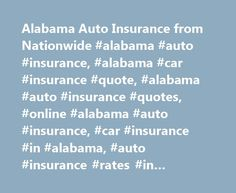 Alabama Auto Insurance from Nationwide #alabama #auto #insurance, #alabama #car #insurance #quote, #alabama #auto #insurance #quotes, #online #alabama #auto #insurance, #car #insurance #in #alabama, #auto #insurance #rates #in #alabama http://italy.remmont.com/alabama-auto-insurance-from-nationwide-alabama-auto-insurance-alabama-car-insurance-quote-alabama-auto-insurance-quotes-online-alabama-auto-insurance-car-insurance-in-alabama/  # Alabama Auto Insurance Alabama Links Home to racing…