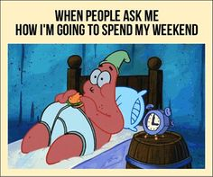 Substitute a recliner for the bed, and this is pretty much me....