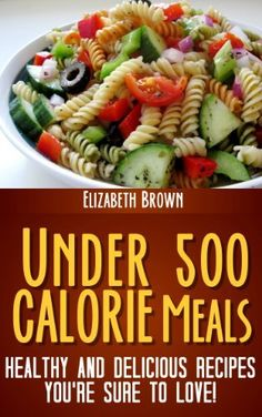 Under 500 Calorie Meals; Healthy and Delicious Recipes You're Sure To Love! by Elizabeth Brown, http://www.amazon.com/dp/B00CMSQ2UK/ref=cm_sw_r_pi_dp_imtIrb0AW3KXN