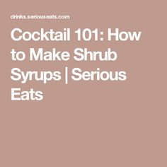 Cocktail 101: How to Make Shrub Syrups | Serious Eats