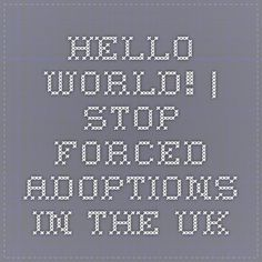 Hello world! | Stop Forced Adoptions In The Uk