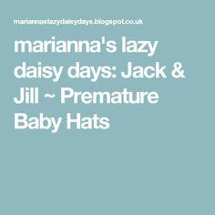 marianna's lazy daisy days: Jack & Jill ~ Premature Baby Hats