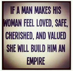 This is so true! Both for men or women I think. If a woman treats her man like a man and not a paycheck he would move mountains!