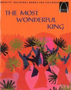 The Most Wonderful King: Luke 19:28 - 24:43, John 12:12 -20:31 for Children (Arch Book): Dave Hill, Betty Wind: 9780570060321: Amazon.com: Books