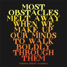 Most obstacles melt away when we make up our minds to walk boldly through them. #bold #obstacles #inspiration #motivation #quote