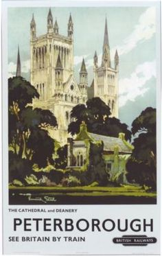 Peterborough, the cathedral and deanery - British Railways - 1964 - (Kenneth Steel) Posters Uk, Train Posters, Railway Posters, British Travel, Travel Uk, Travel England, Art Uk, Advertising Poster, Vintage Advertisements