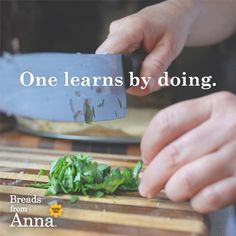One learns by doing.