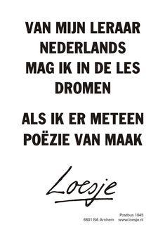 van mijn leraar nederlands mag ik in de les dromen als ik er meteen poëzie van maak   Loesje