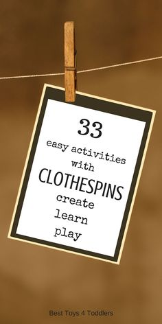 Best Toys 4 Toddlers - 33 easy activities with clothespins for kids to create, play and learn!