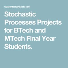 Stochastic Processes Projects for BTech and MTech Final Year Students.