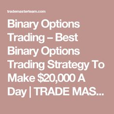 Binary Options Trading –  Best Binary Options Trading Strategy To Make $20,000 A Day | TRADE MASTER TEAM