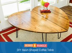 Heart-Shaped Coffee Table -  Use your choice of wood and hairpin legs to create this cute, yet modern coffee table. Keep the two parts together, or separate them to create two side tables! Catch Home and Family weekdays at 10/9c on Hallmark Channel!