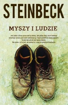 Myszy i ludzie - John Steinbeck Books To Read, My Books, John Malkovich, Scott Fitzgerald, Tandem, Hiking Boots, Book Art, Reading, Top