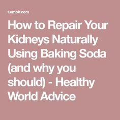 How to Repair Your Kidneys Naturally Using Baking Soda (and why you should) - Healthy World Advice