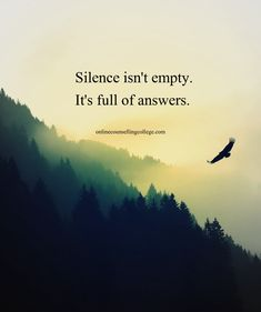 """""""Silence isn't empty. It's full of answers."""" Created and posted by onlinecounsellingcollege.com Words Quotes, Me Quotes, Motivational Quotes, Inspirational Quotes, Sayings, Great Quotes, Quotes To Live By, Hiking Quotes, True Words"""
